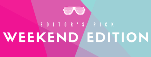 Editors' Pick: Weekend Edition