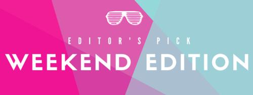 Editors' Picks: Weekend Edition