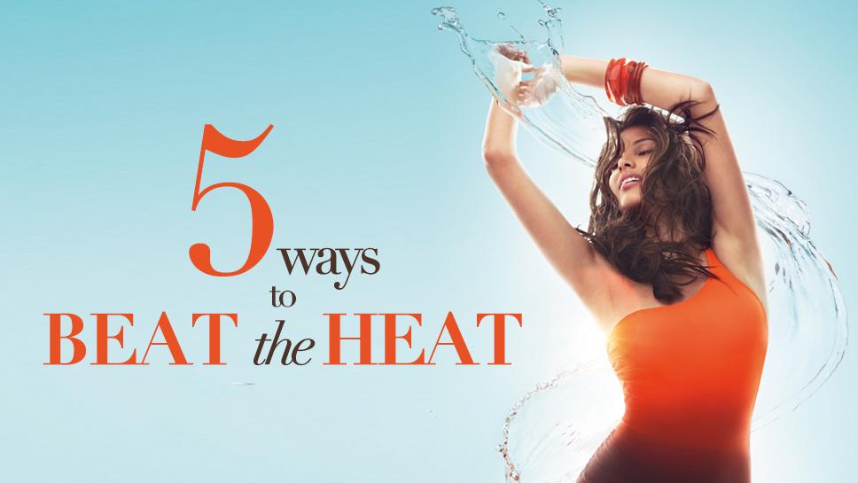 5 ways to beat the heat