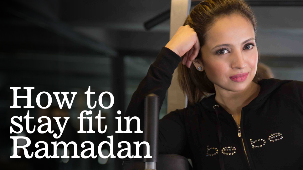 How to stay fit in Ramadan