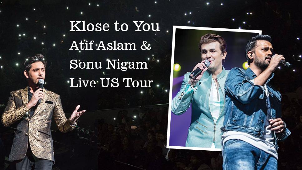 Klose to You – Atif Aslam & Sonu Nigam Live US Tour