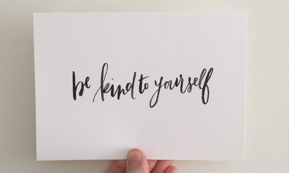 Self Care: How To Be Kinder To Yourself